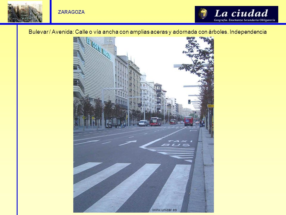 ZARAGOZA Bulevar / Avenida: Calle o vía ancha con amplias aceras y adornada con árboles. Independencia.