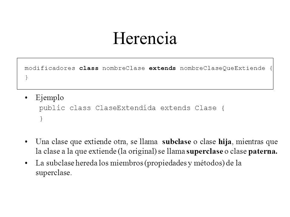Herencia modificadores class nombreClase extends nombreClaseQueExtiende { } Ejemplo. public class ClaseExtendida extends Clase {