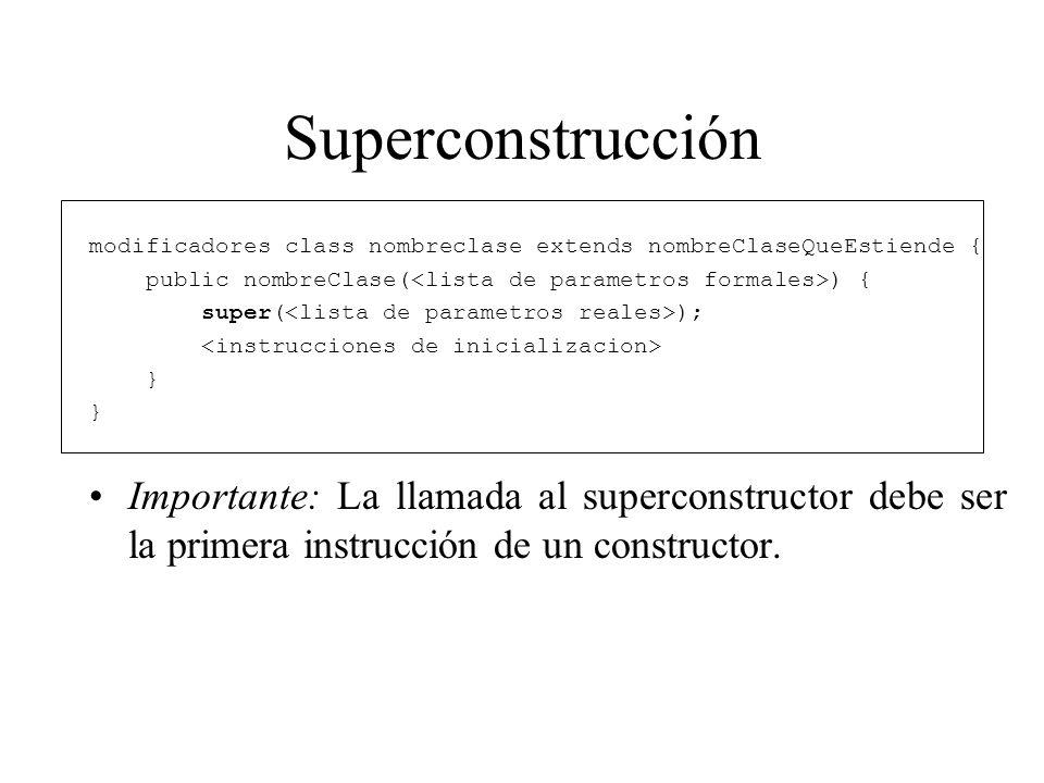 Superconstrucción modificadores class nombreclase extends nombreClaseQueEstiende { public nombreClase(<lista de parametros formales>) {