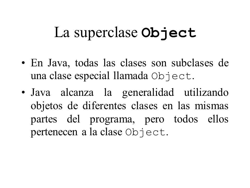 La superclase Object En Java, todas las clases son subclases de una clase especial llamada Object.
