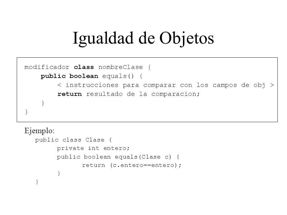Igualdad de Objetos Ejemplo: modificador class nombreClase {