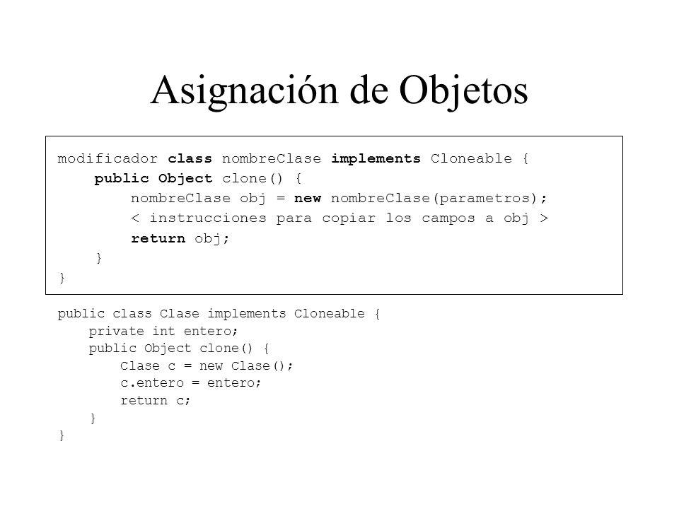 Asignación de Objetos modificador class nombreClase implements Cloneable { public Object clone() {