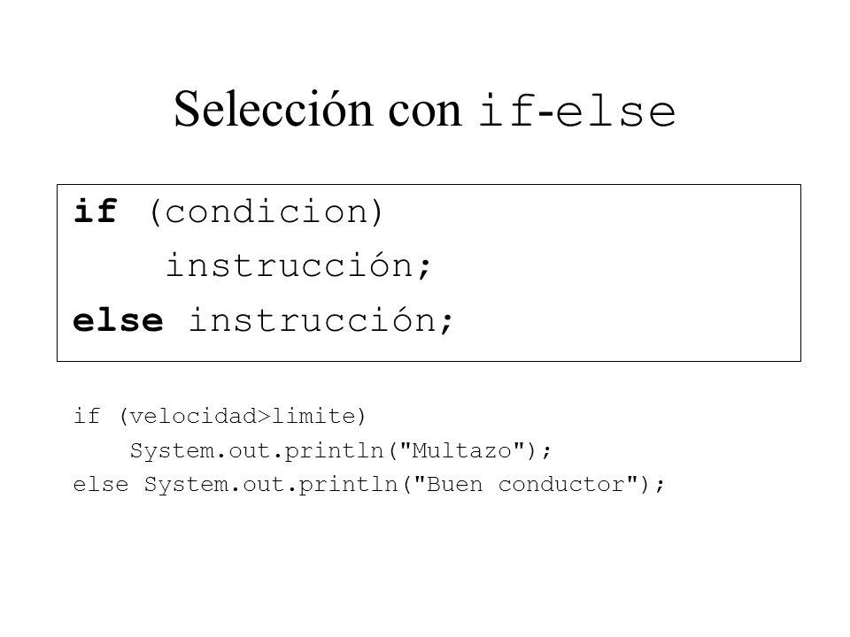 Selección con if-else if (condicion) instrucción; else instrucción;