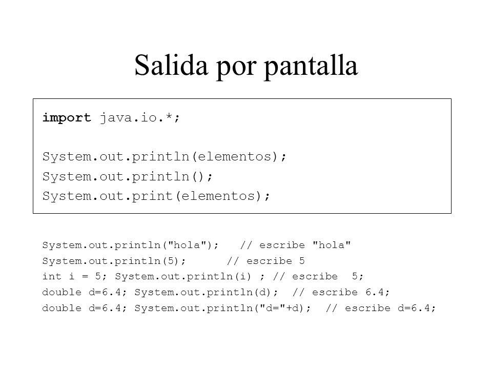 Salida por pantalla import java.io.*; System.out.println(elementos);