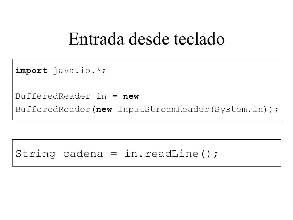 Entrada desde teclado String cadena = in.readLine(); import java.io.*;