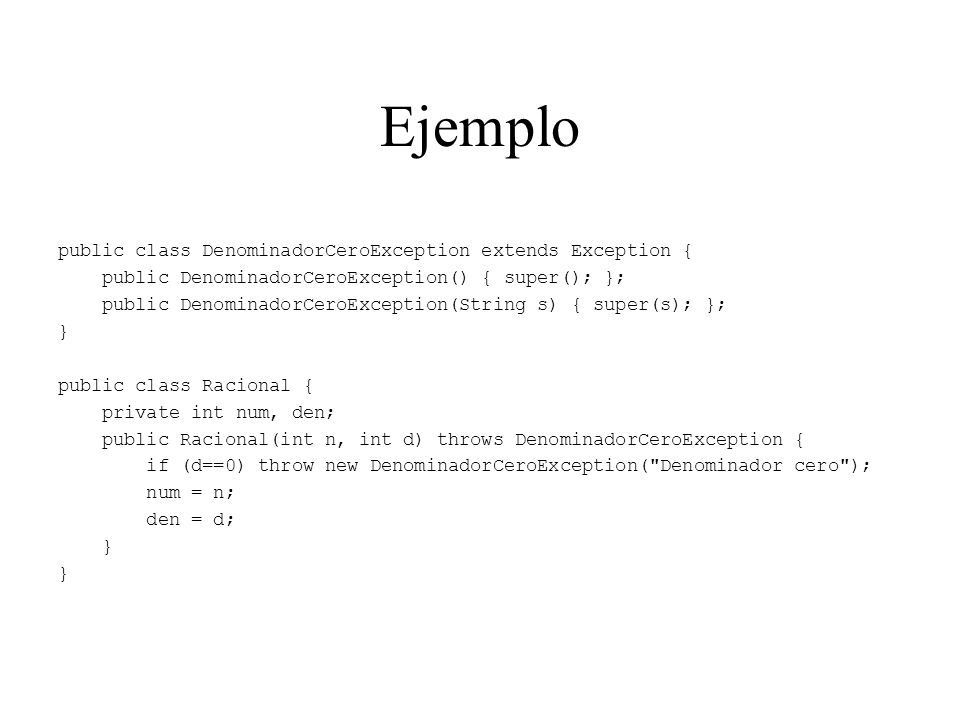 Ejemplo public class DenominadorCeroException extends Exception {