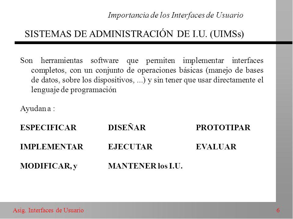 Importancia de los Interfaces de Usuario SISTEMAS DE ADMINISTRACIÓN DE I.U. (UIMSs)
