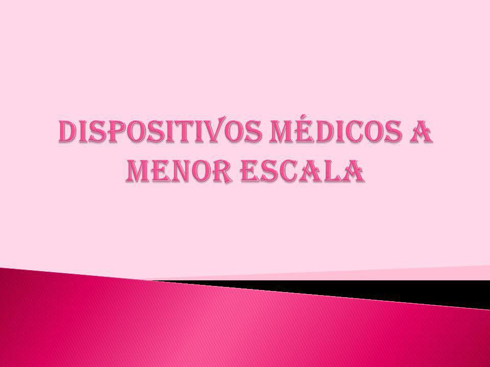 DISPOSITIVOS MÉDICOS A MENOR ESCALA