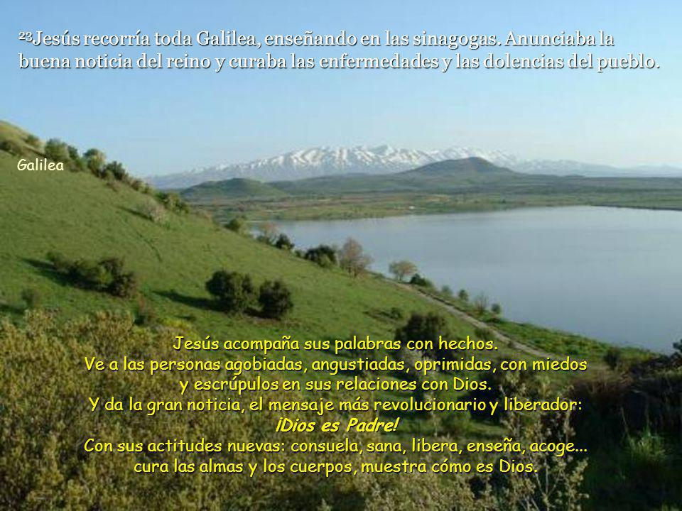 23Jesús recorría toda Galilea, enseñando en las sinagogas