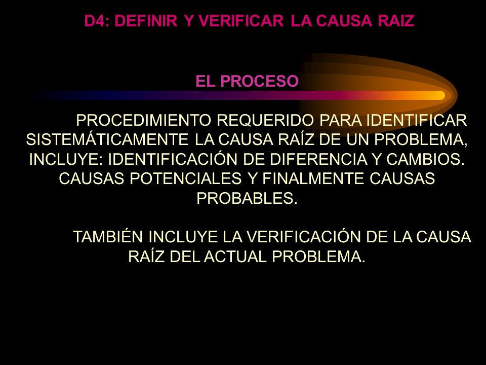 D4: DEFINIR Y VERIFICAR LA CAUSA RAIZ