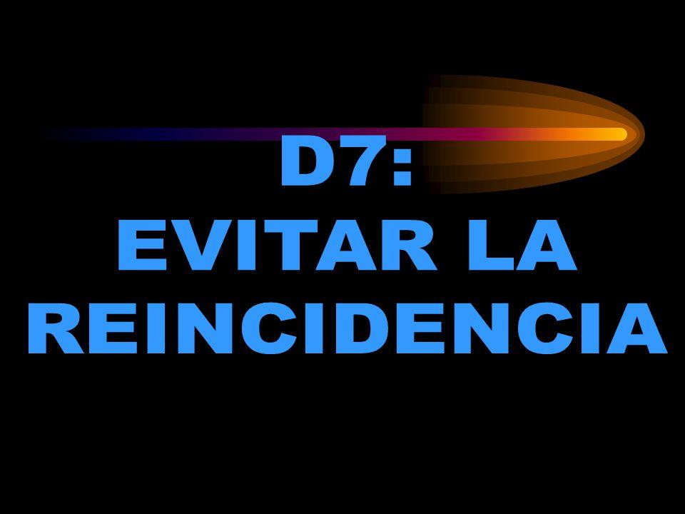 D7: EVITAR LA REINCIDENCIA