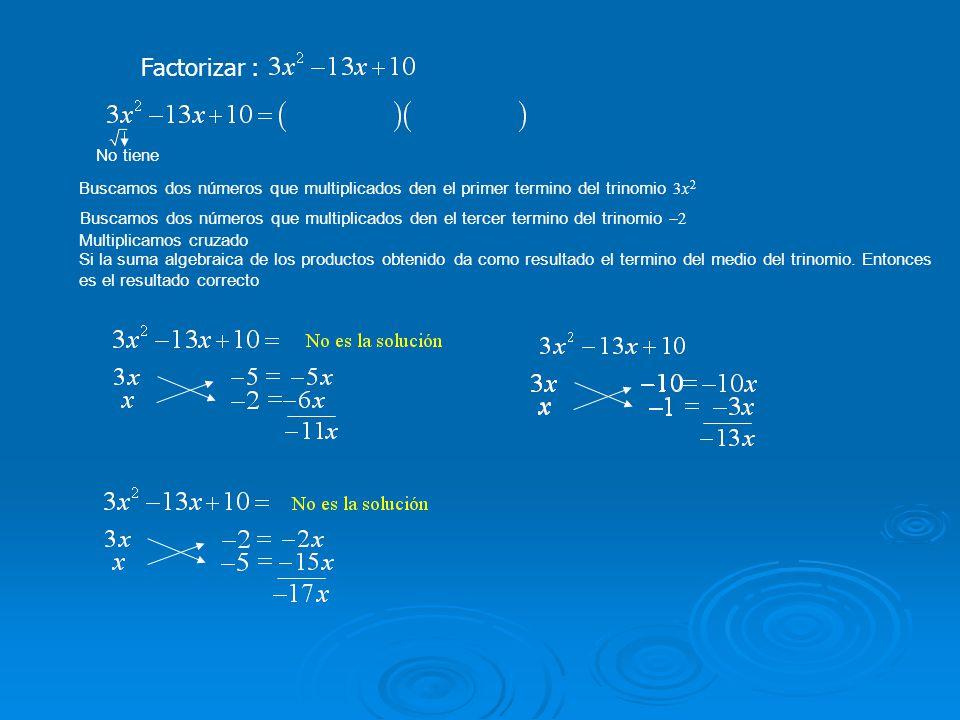 Factorizar : No tiene. Buscamos dos números que multiplicados den el primer termino del trinomio 3x2.