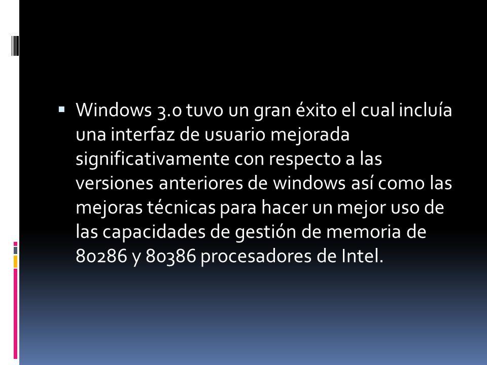 Windows 3.0 tuvo un gran éxito el cual incluía una interfaz de usuario mejorada significativamente con respecto a las versiones anteriores de windows así como las mejoras técnicas para hacer un mejor uso de las capacidades de gestión de memoria de 80286 y 80386 procesadores de Intel.