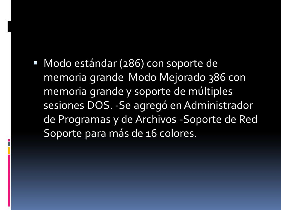 Modo estándar (286) con soporte de memoria grande Modo Mejorado 386 con memoria grande y soporte de múltiples sesiones DOS.