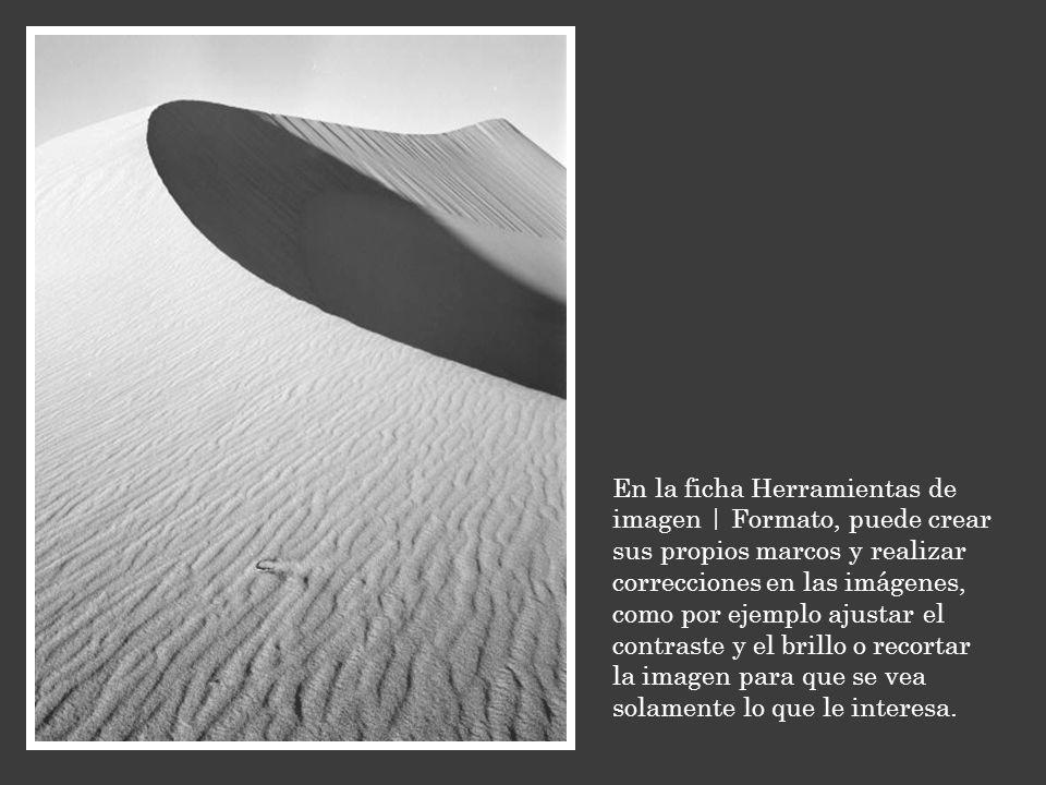 En la ficha Herramientas de imagen | Formato, puede crear sus propios marcos y realizar correcciones en las imágenes, como por ejemplo ajustar el contraste y el brillo o recortar la imagen para que se vea solamente lo que le interesa.
