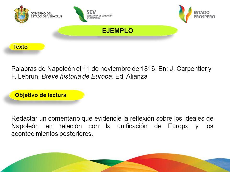 EJEMPLO Texto. Palabras de Napoleón el 11 de noviembre de 1816. En: J. Carpentier y F. Lebrun. Breve historia de Europa. Ed. Alianza.