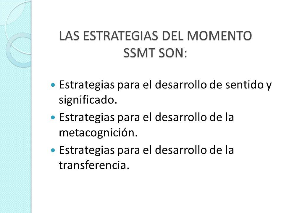 LAS ESTRATEGIAS DEL MOMENTO SSMT SON: