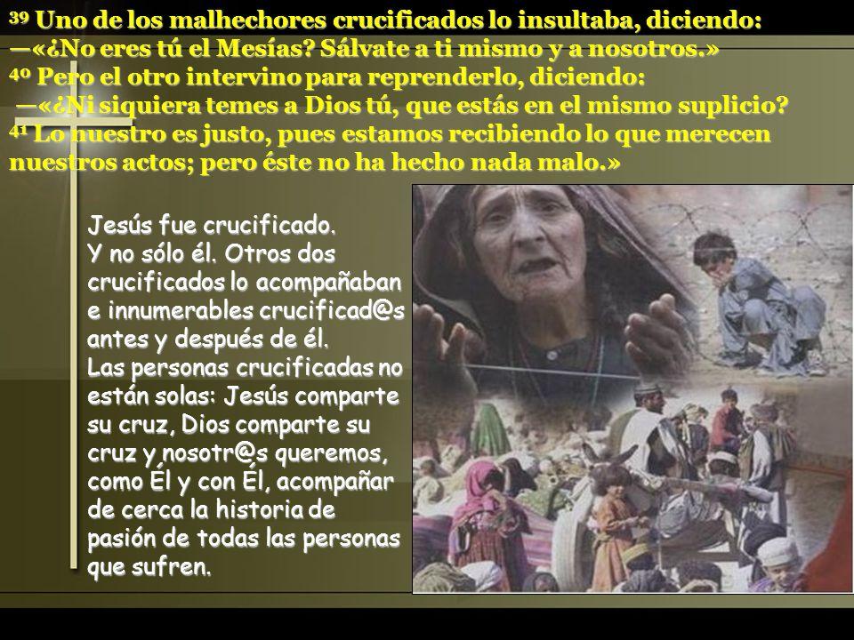39 Uno de los malhechores crucificados lo insultaba, diciendo:
