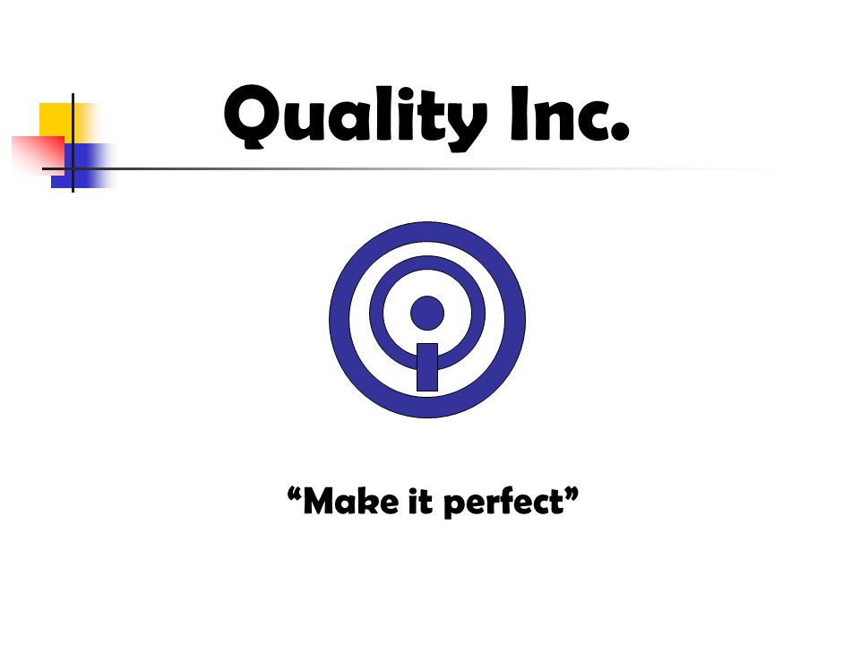 Quality Inc. Make it perfect