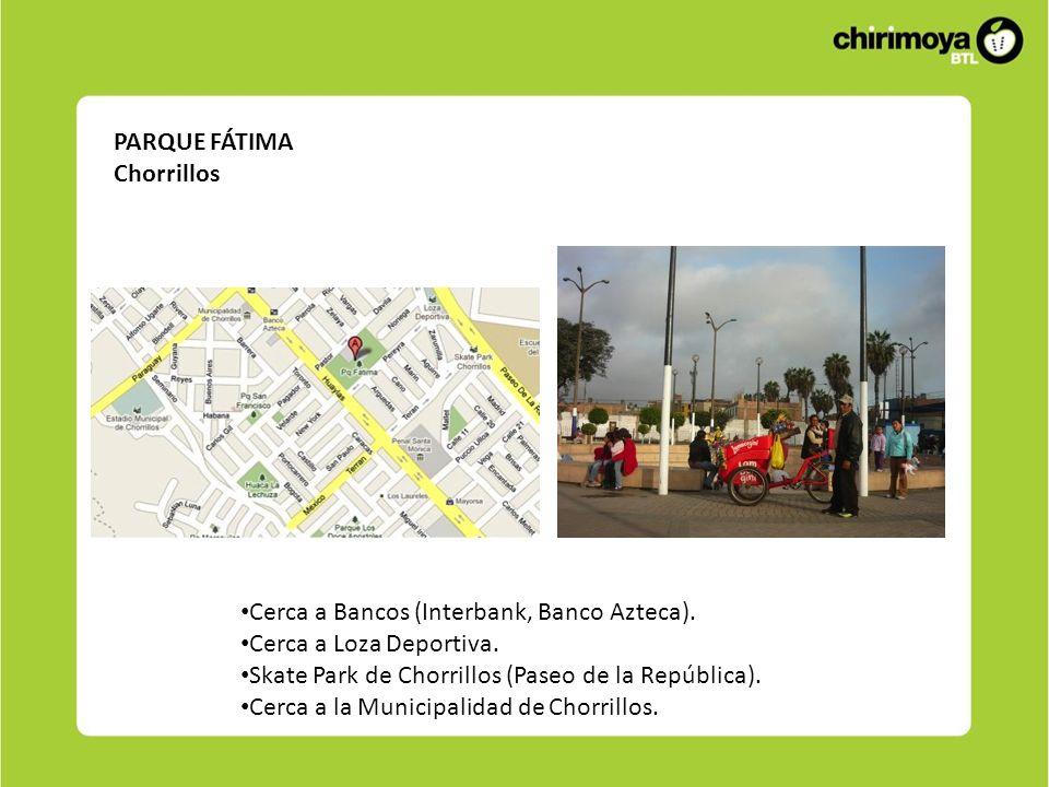 PARQUE FÁTIMA Chorrillos. Cerca a Bancos (Interbank, Banco Azteca). Cerca a Loza Deportiva. Skate Park de Chorrillos (Paseo de la República).