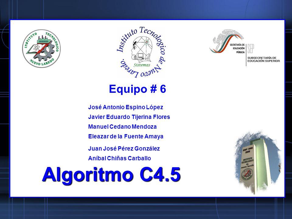 Algoritmo C4.5 Equipo # 6 José Antonio Espino López