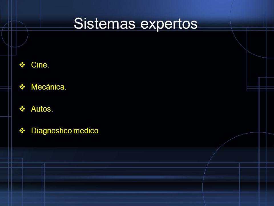 Sistemas expertos Cine. Mecánica. Autos. Diagnostico medico.