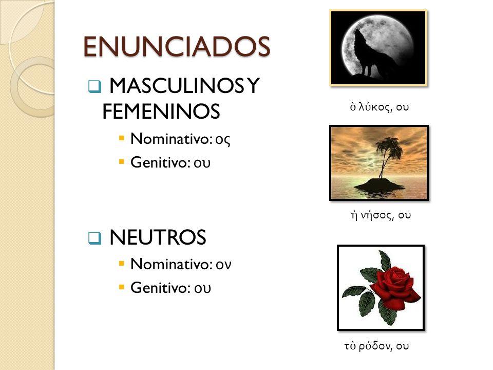 ENUNCIADOS MASCULINOS Y FEMENINOS NEUTROS Nominativo: ος Genitivo: ου