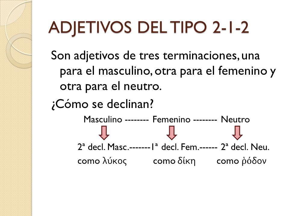 ADJETIVOS DEL TIPO 2-1-2 Son adjetivos de tres terminaciones, una para el masculino, otra para el femenino y otra para el neutro.