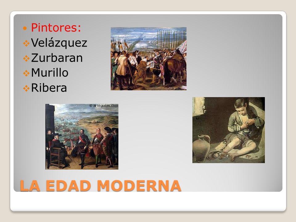 Pintores: Velázquez Zurbaran Murillo Ribera LA EDAD MODERNA