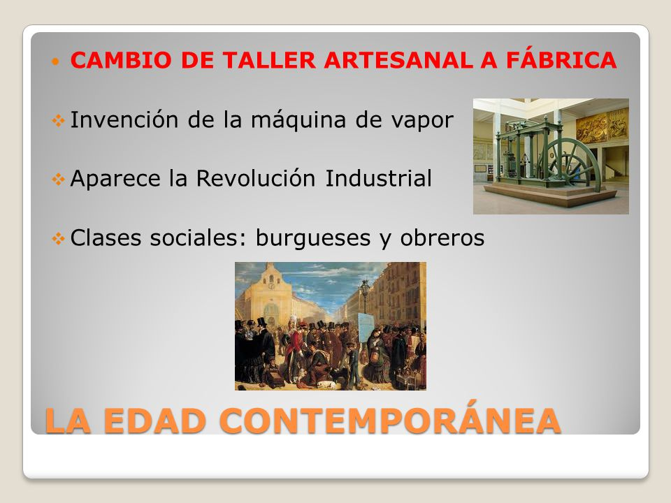LA EDAD CONTEMPORÁNEA CAMBIO DE TALLER ARTESANAL A FÁBRICA