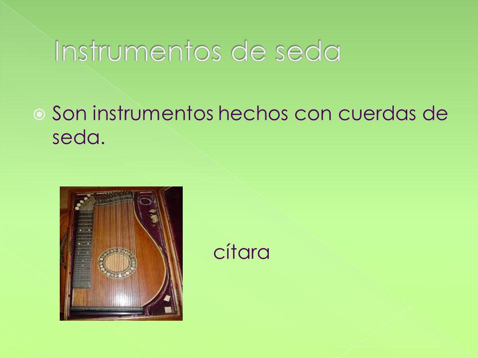 Instrumentos de seda Son instrumentos hechos con cuerdas de seda.