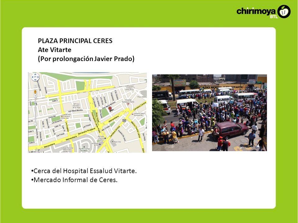 PLAZA PRINCIPAL CERES Ate Vitarte. (Por prolongación Javier Prado) Cerca del Hospital Essalud Vitarte.