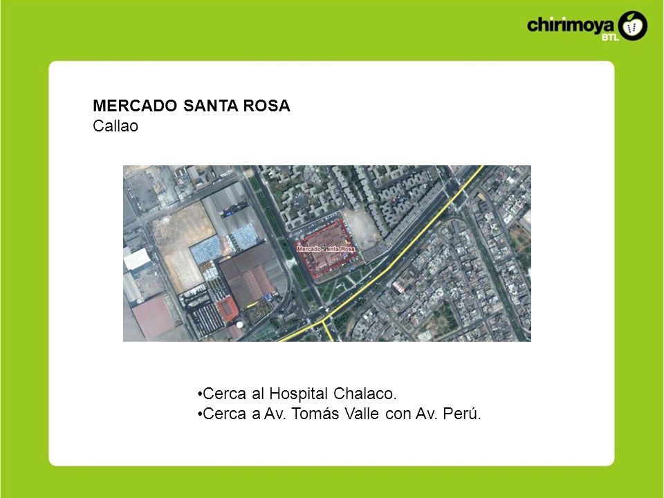 MERCADO SANTA ROSA Callao Cerca al Hospital Chalaco. Cerca a Av. Tomás Valle con Av. Perú.