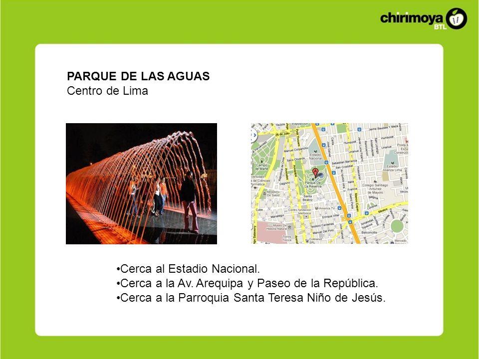 PARQUE DE LAS AGUAS Centro de Lima. Cerca al Estadio Nacional. Cerca a la Av. Arequipa y Paseo de la República.