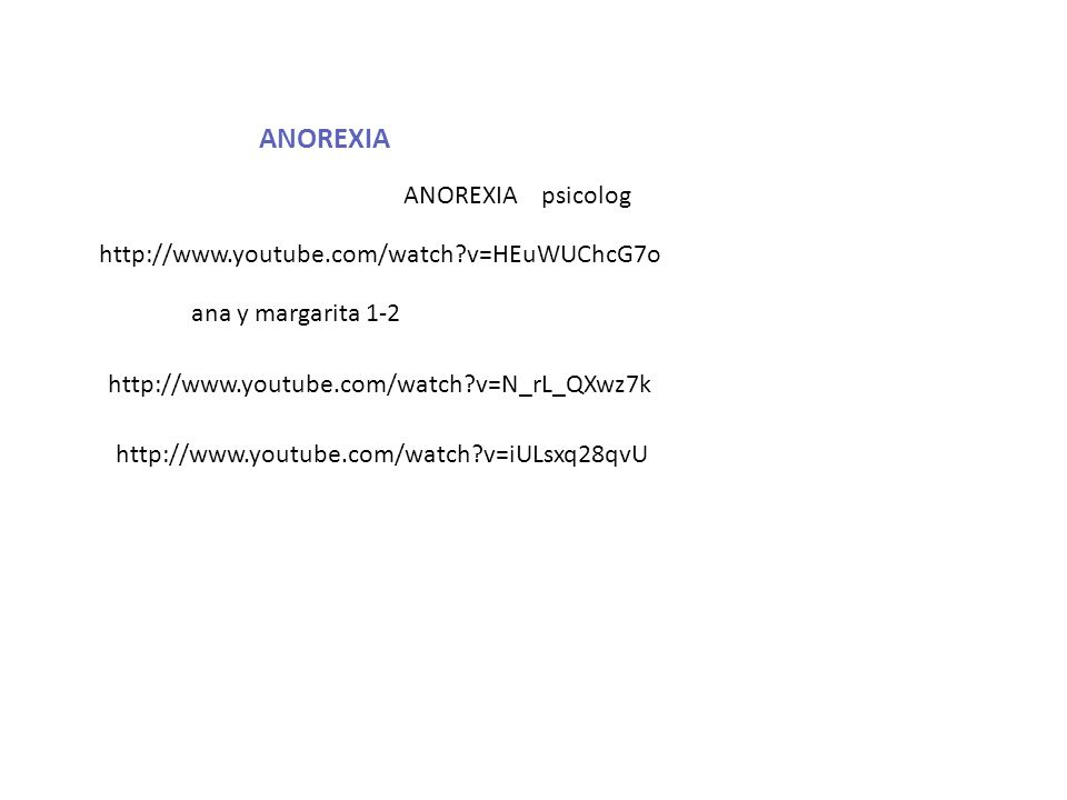 ANOREXIA ANOREXIA psicolog http://www.youtube.com/watch v=HEuWUChcG7o