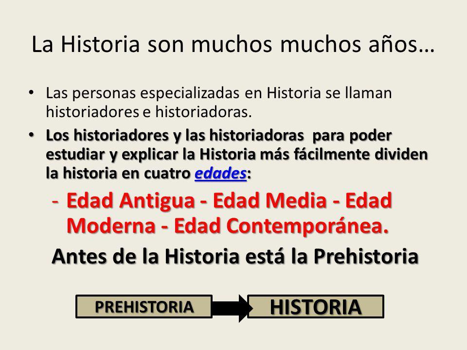 La Historia son muchos muchos años…