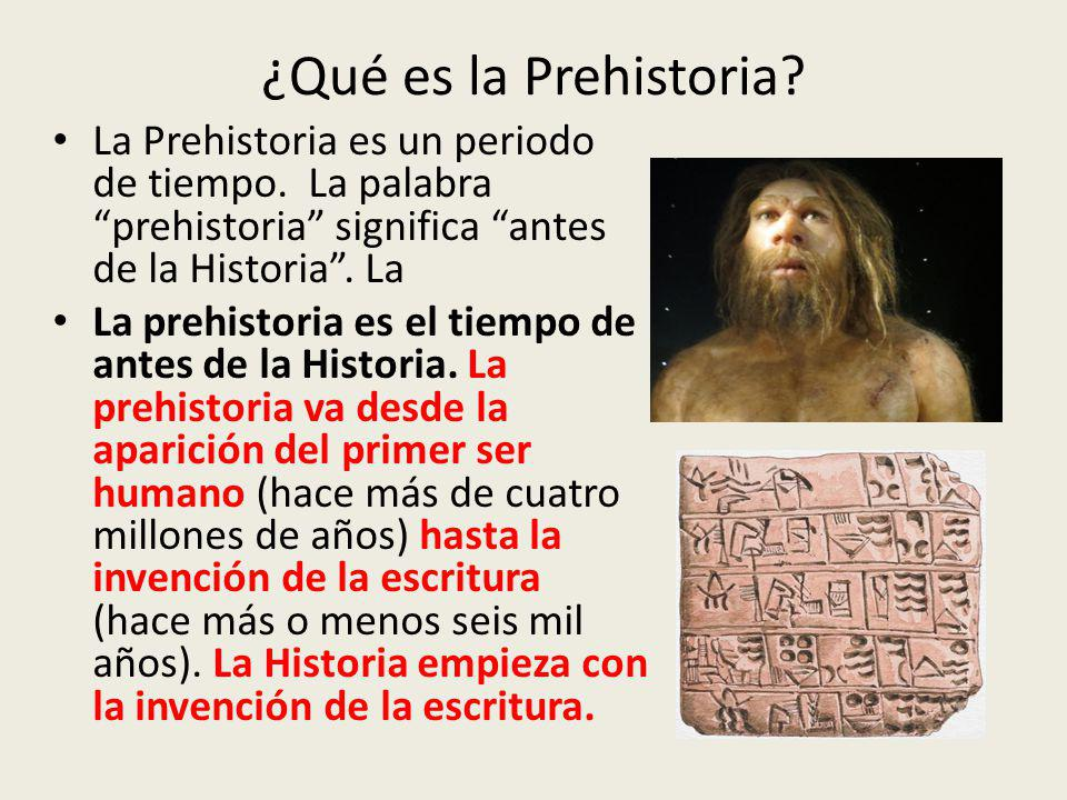 ¿Qué es la Prehistoria La Prehistoria es un periodo de tiempo. La palabra prehistoria significa antes de la Historia . La.