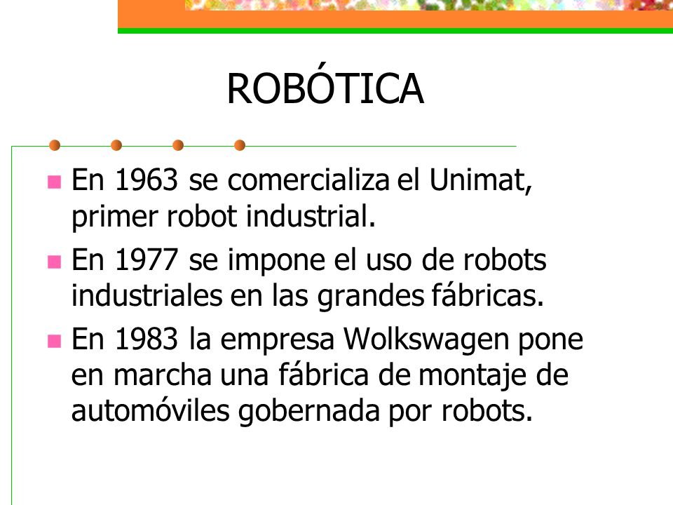ROBÓTICA En 1963 se comercializa el Unimat, primer robot industrial.