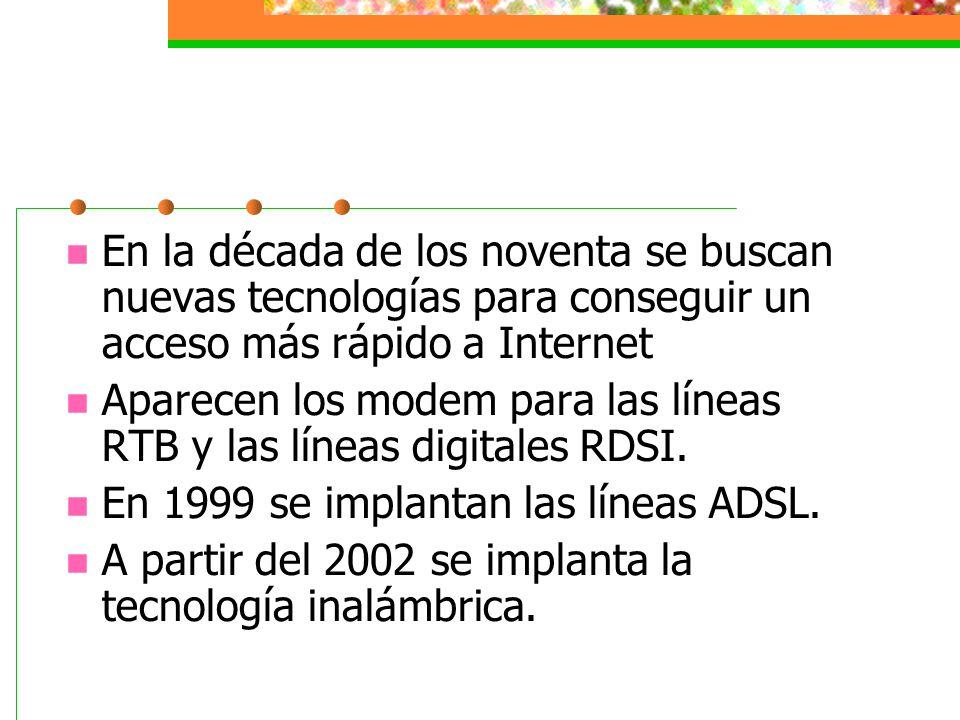 En la década de los noventa se buscan nuevas tecnologías para conseguir un acceso más rápido a Internet