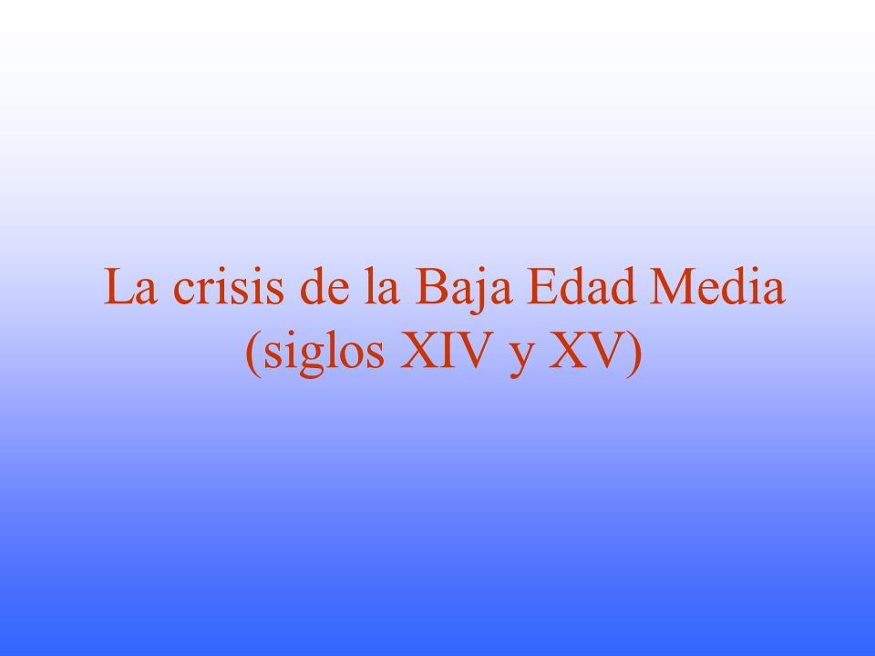 La crisis de la Baja Edad Media (siglos XIV y XV)