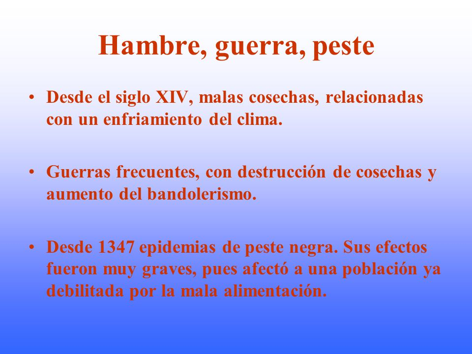 Hambre, guerra, peste Desde el siglo XIV, malas cosechas, relacionadas con un enfriamiento del clima.