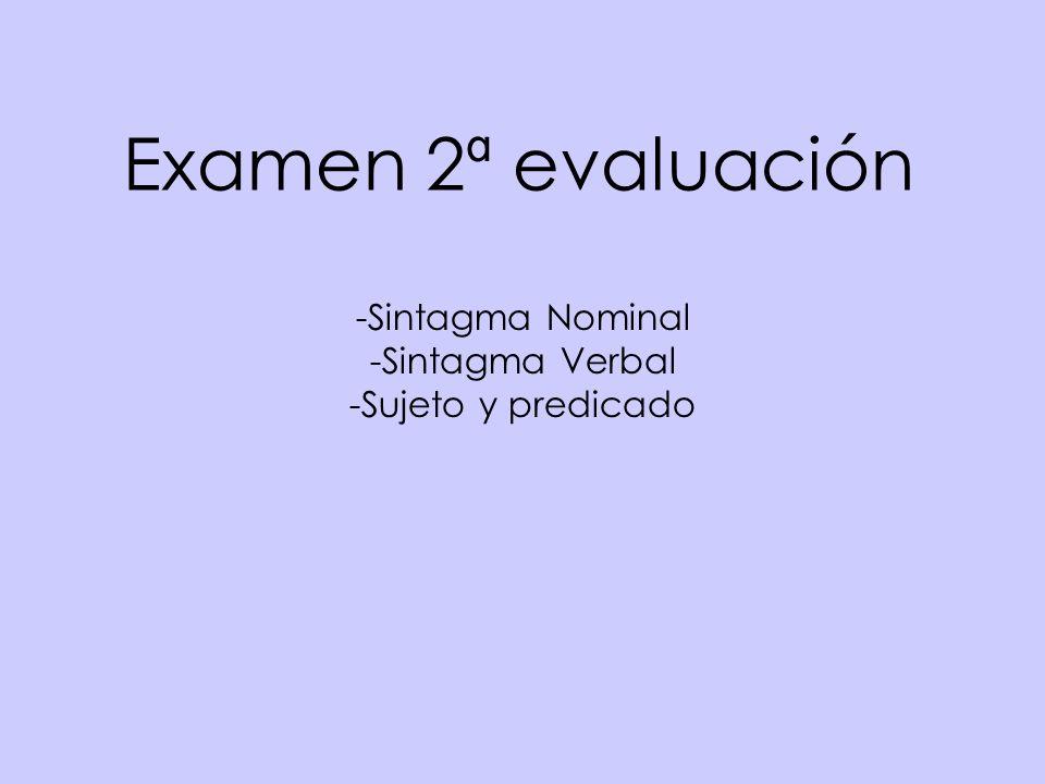 Examen 2ª evaluación Sintagma Nominal Sintagma Verbal