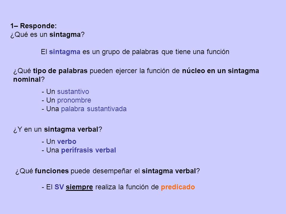 1– Responde: ¿Qué es un sintagma El sintagma es un grupo de palabras que tiene una función.