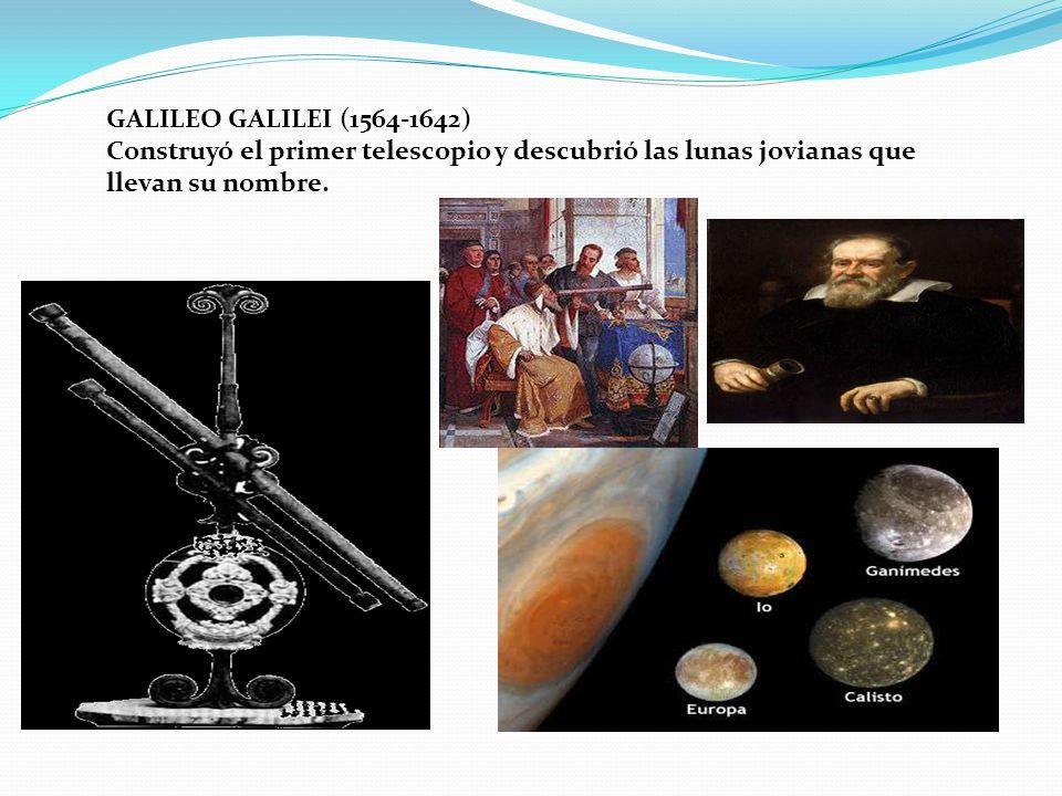 GALILEO GALILEI (1564-1642) Construyó el primer telescopio y descubrió las lunas jovianas que.