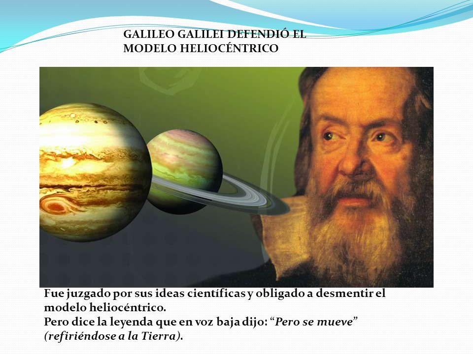 GALILEO GALILEI DEFENDIÓ EL MODELO HELIOCÉNTRICO