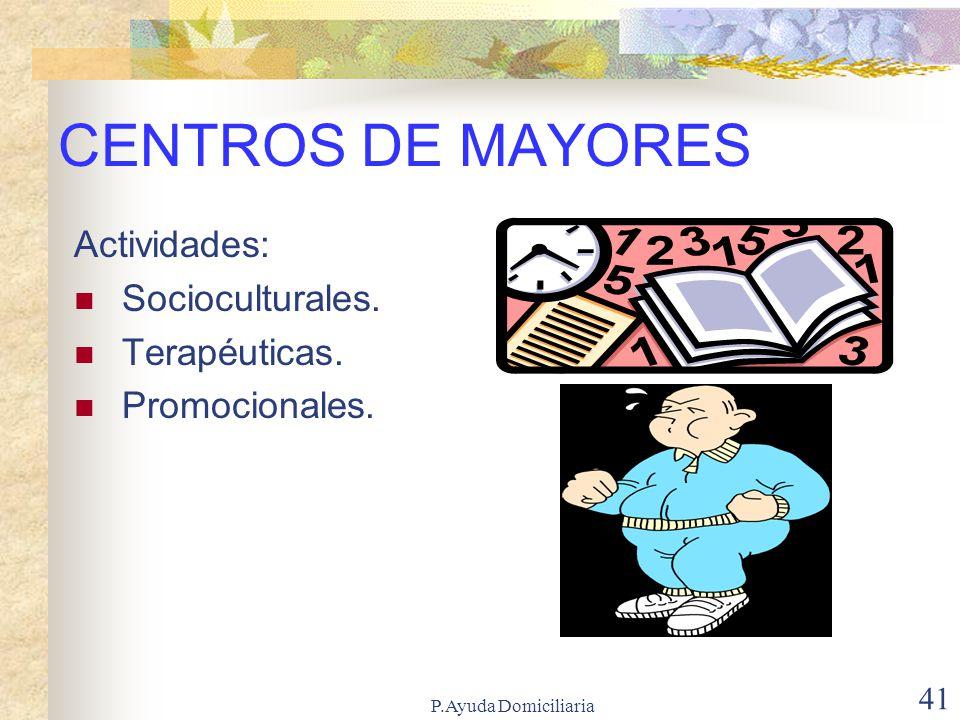 CENTROS DE MAYORES Actividades: Socioculturales. Terapéuticas.