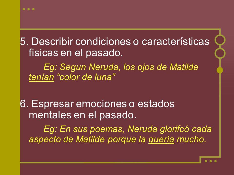 5. Describir condiciones o características fisicas en el pasado.
