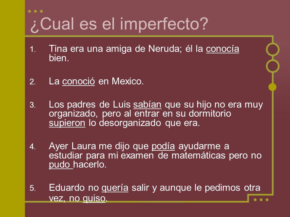 ¿Cual es el imperfecto Tina era una amiga de Neruda; él la conocía bien. La conoció en Mexico.