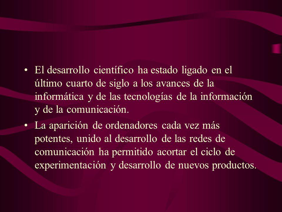 El desarrollo científico ha estado ligado en el último cuarto de siglo a los avances de la informática y de las tecnologías de la información y de la comunicación.