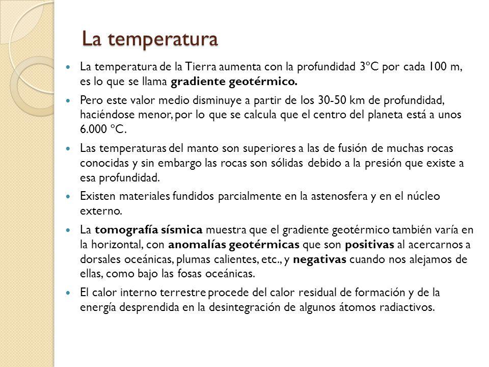 La temperatura La temperatura de la Tierra aumenta con la profundidad 3ºC por cada 100 m, es lo que se llama gradiente geotérmico.